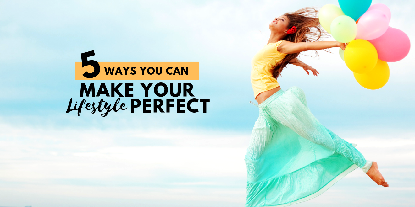 5 Ways You Can Make Your Lifestyle Perfect