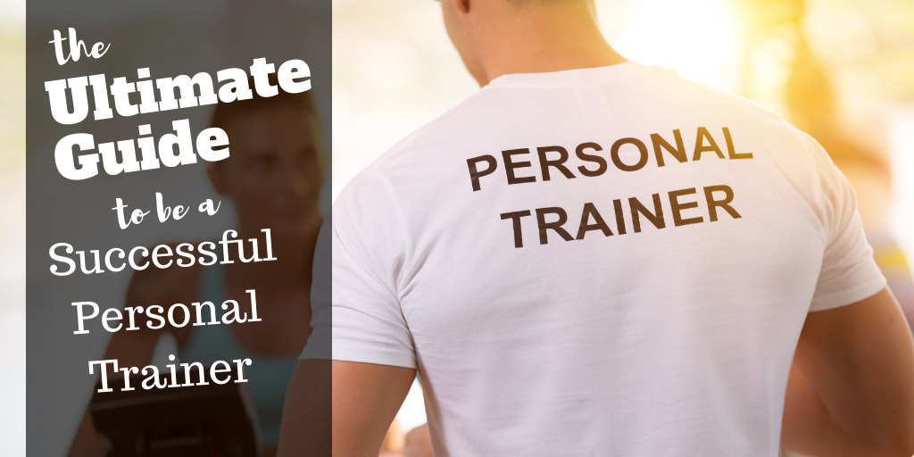 The Ultimate Guide to be a Successful Personal Trainer