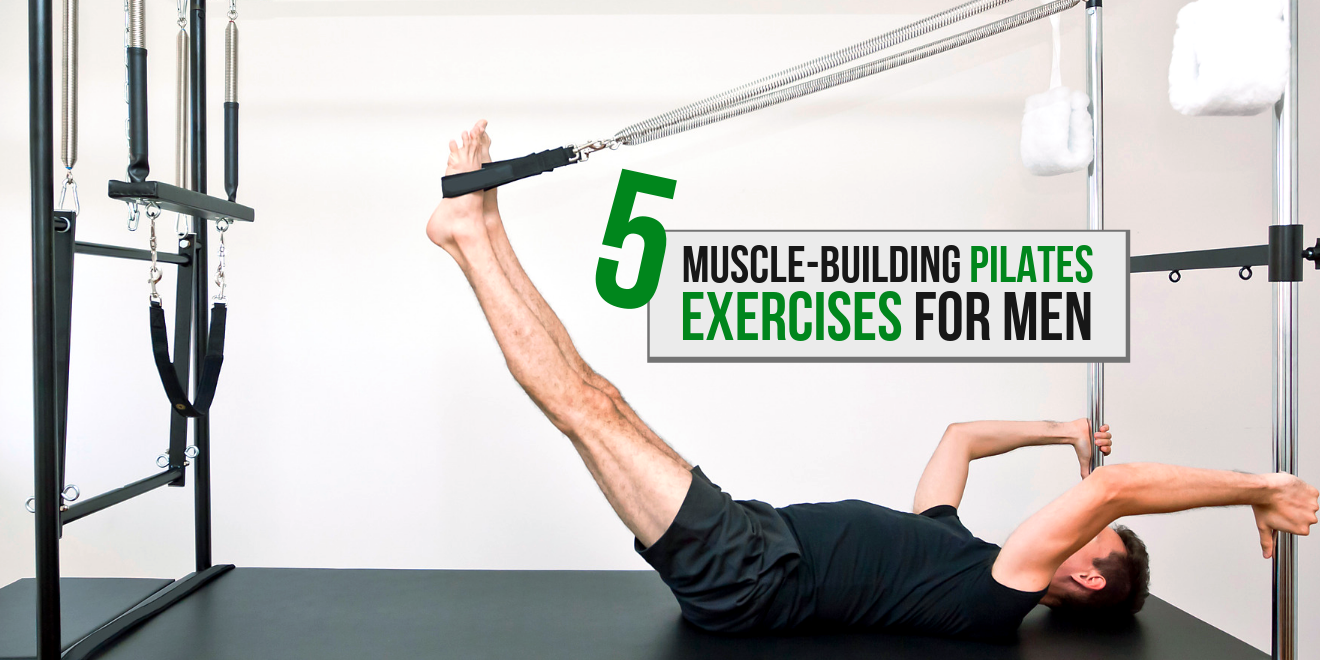 5 Pilates Exercises Men Can Do That Build Muscle