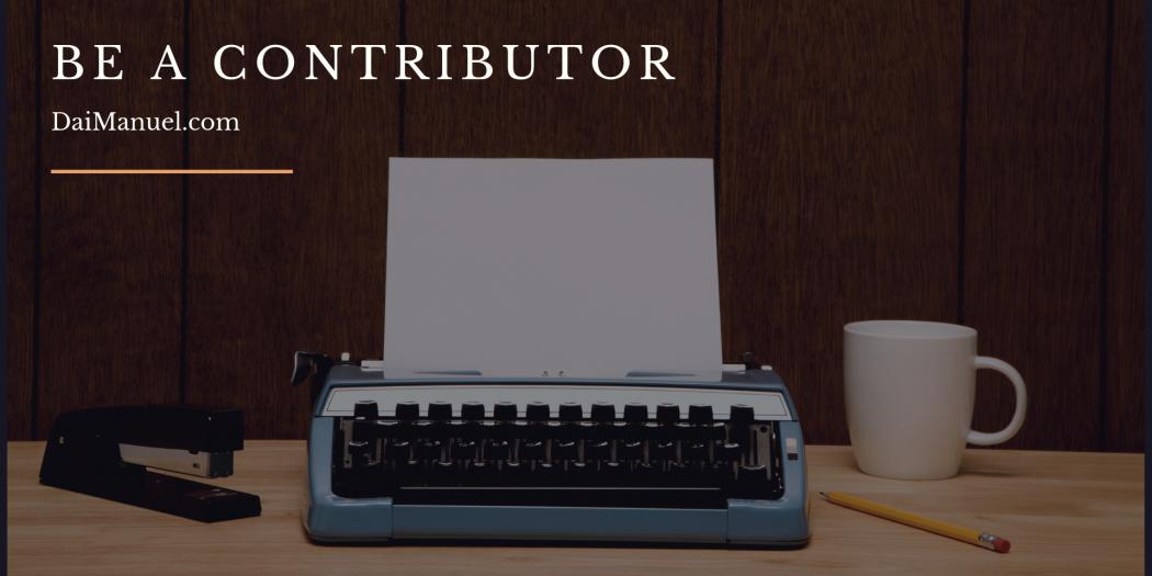 Be a contributor to DaiManuel.com