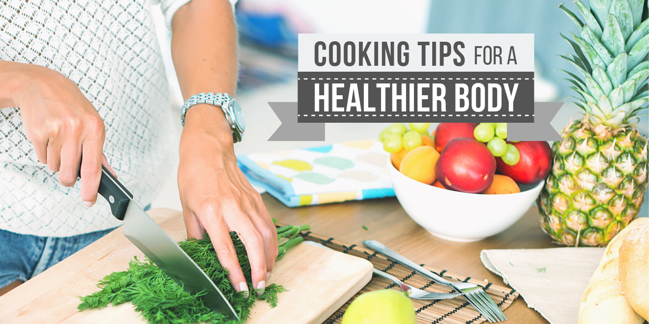 Cooking Tips for a Healthier Body