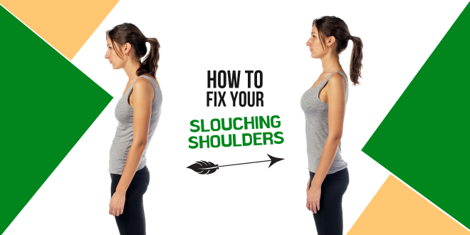 How to Fix Your Slouching Shoulders