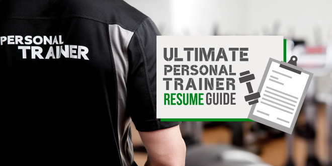 Ultimate Personal Trainer Resume Guide: Everything You Need to Get Hired as a Personal Trainer