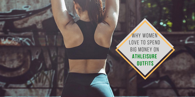 Why Women Love to Spend Big Money on Athleisure Outfits
