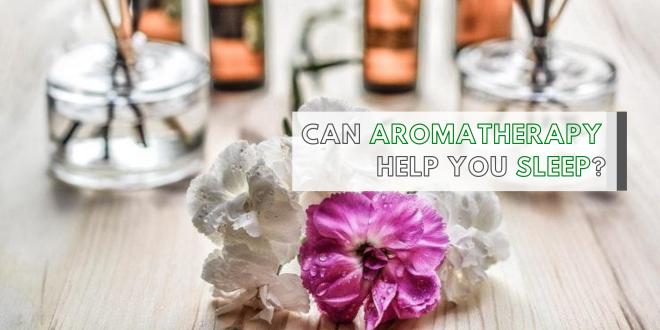 Can Aromatherapy Help You Sleep
