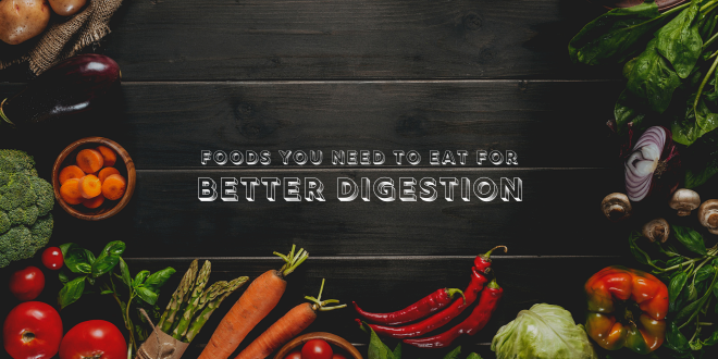 Foods You Need to Eat for Better Digestion