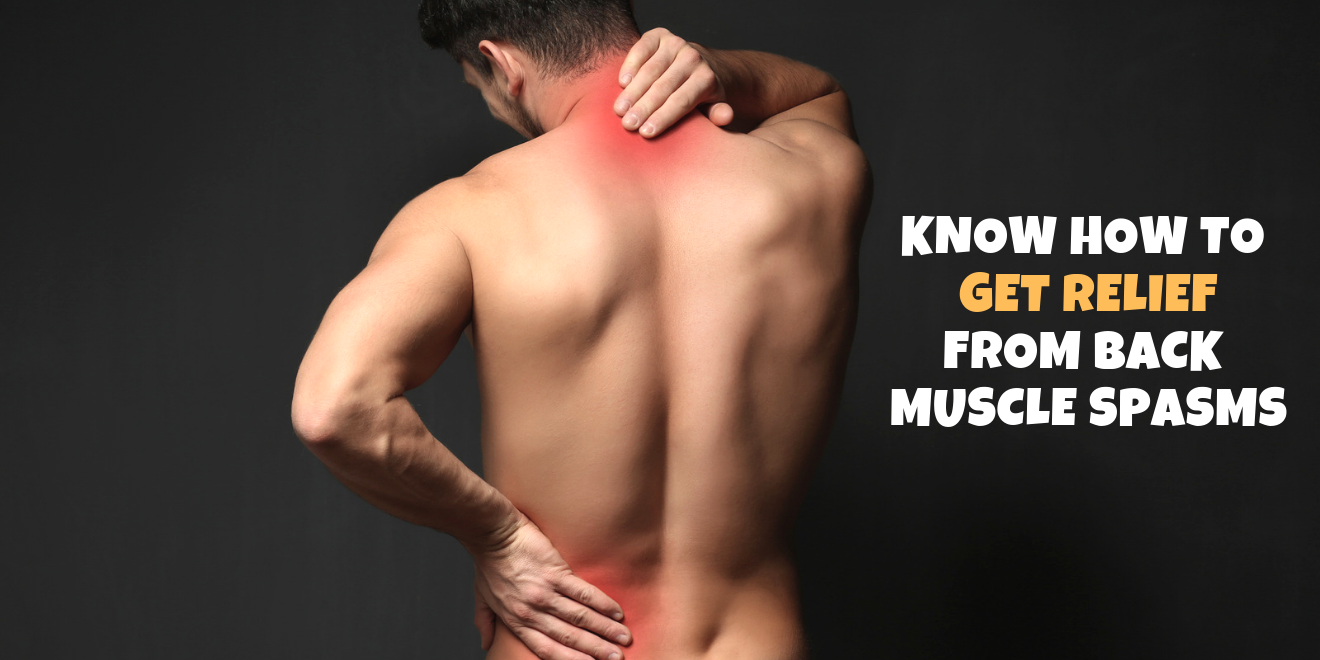 Know How to Get Relief from Back Muscle Spasms