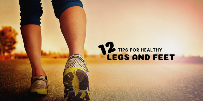 12 Tips for Healthy Legs and Feet at Any Age
