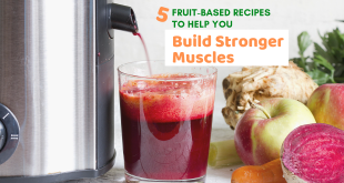 5 Fruit-Based Recipes to Help You Build Stronger Muscles