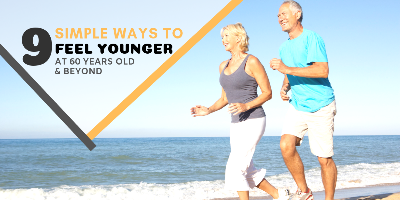 9 Simple Ways to Feel Younger at 60 Years Old and Beyond