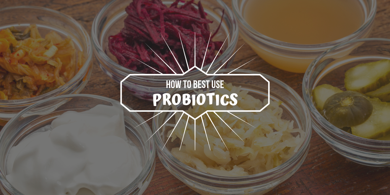 How to Best Use Probiotics to Improve Your Health