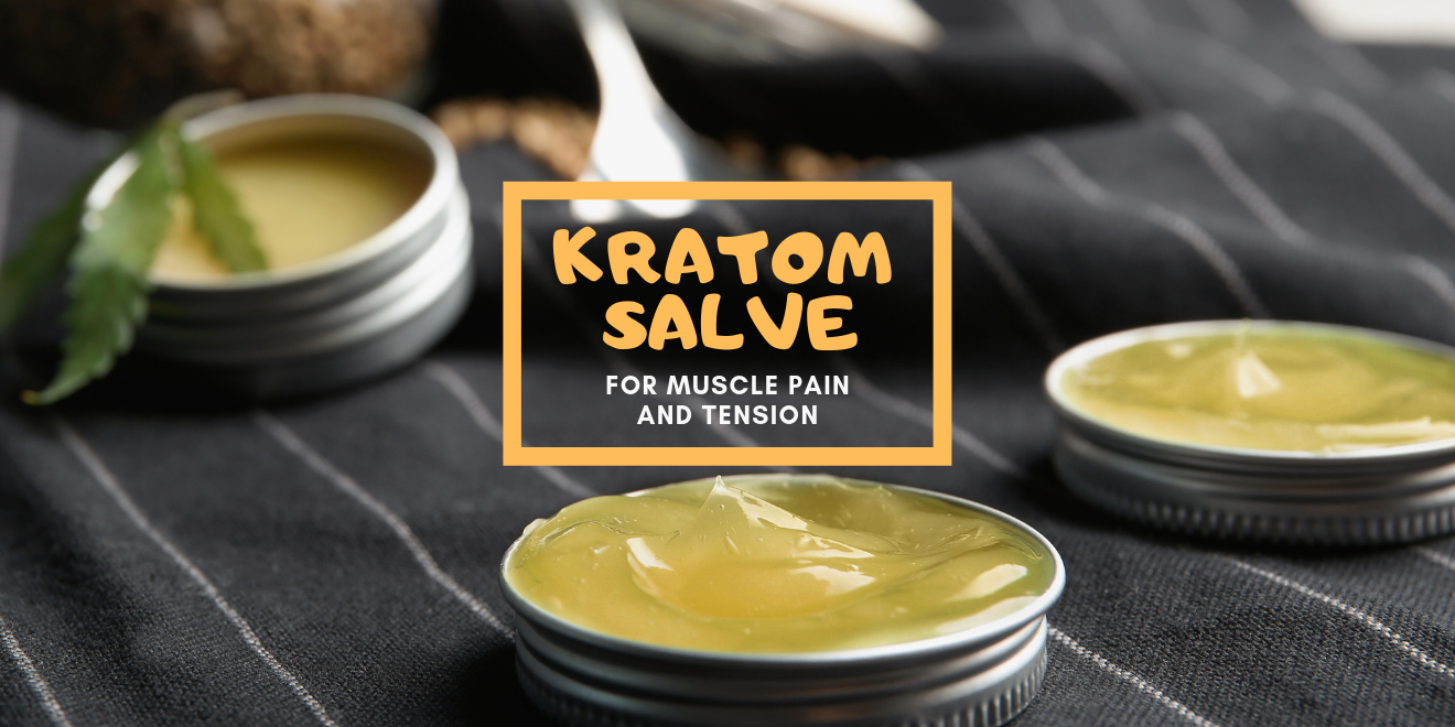 How to Relieve Muscle Pain and Tension with Kratom Salve