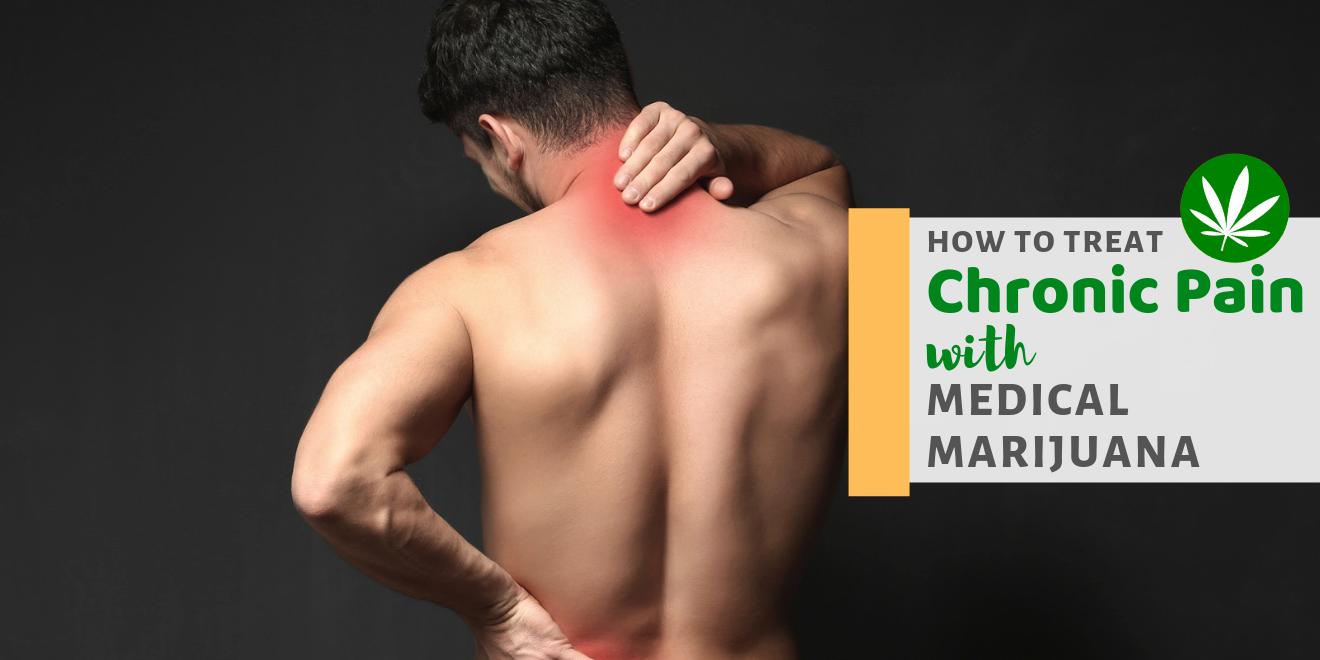 How to Treat Chronic Pain with Medical Marijuana