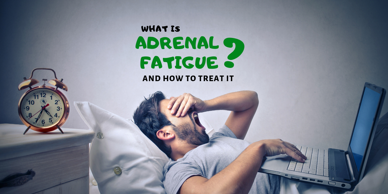 What is Adrenal Fatigue and What to Do if You Have It