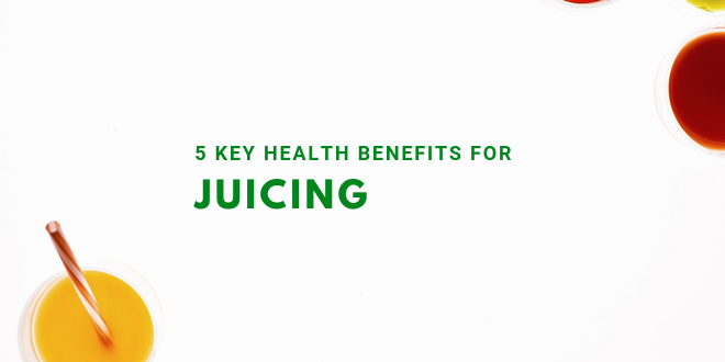 5 key health benefits to juicing