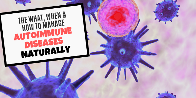 the what when and how to manage autoimmune diseases naturally