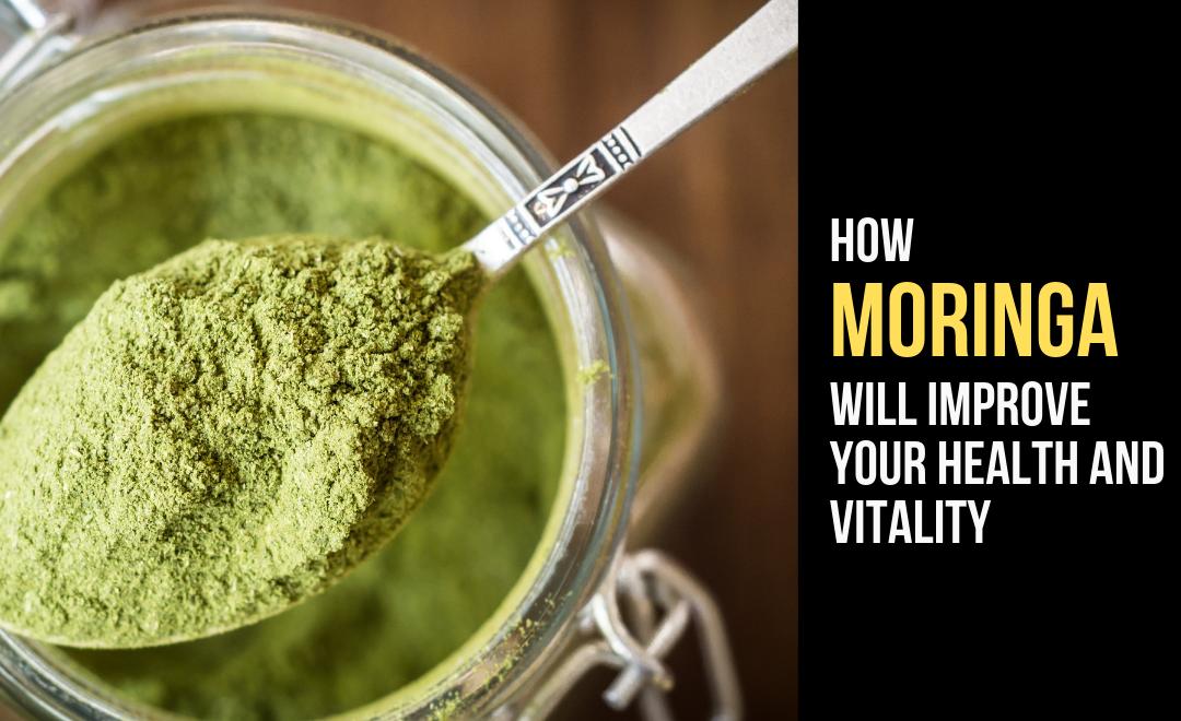 How Moringa Will Improve Your Health and Vitality