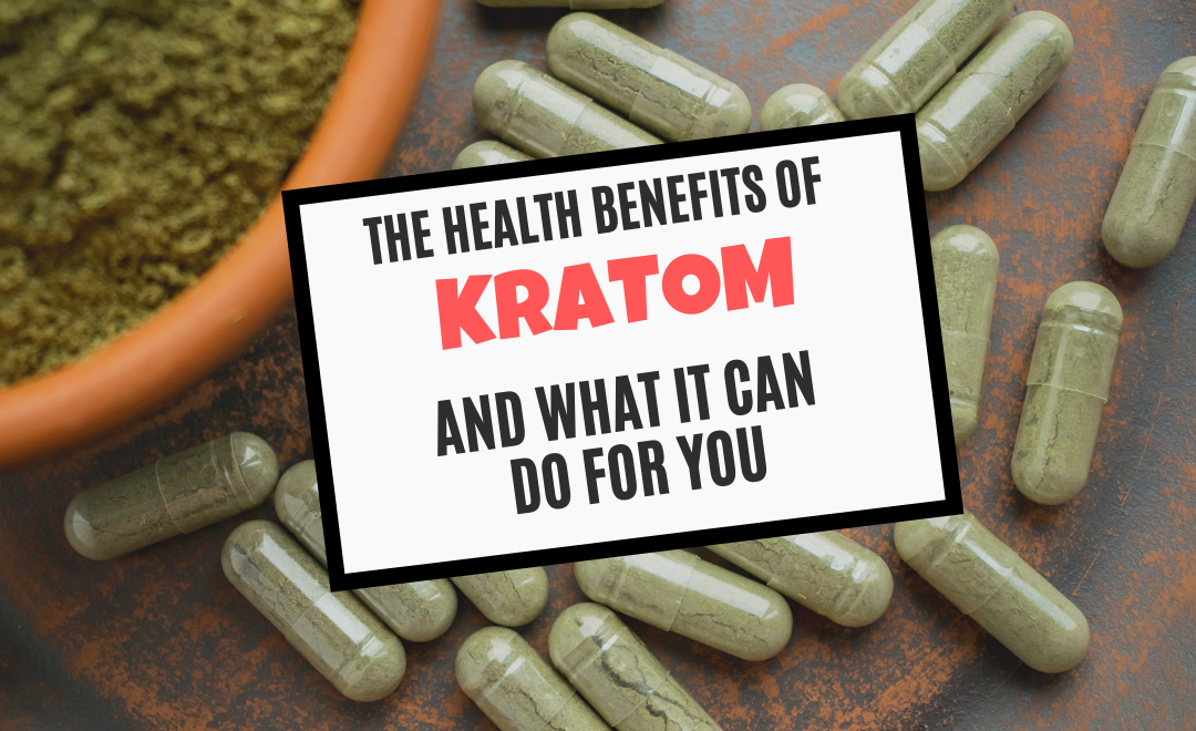 The Health Benefits of Kratom And What It Can Do for You