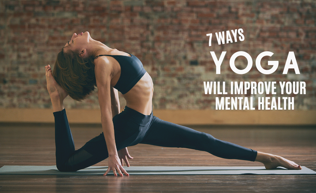 The 7 Ways Yoga Will Improve Your Mental Health