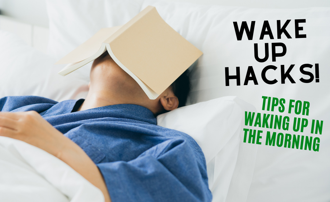 Wake Up Hacks: Tips to Waking up in the Morning