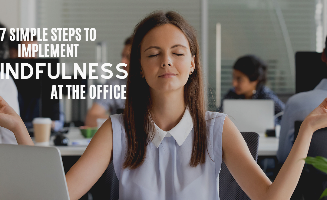 7 Simple Ways to Implement Mindfulness at the Office