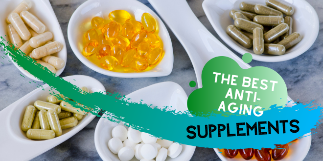 The Best Anti Aging Supplements You Can Take