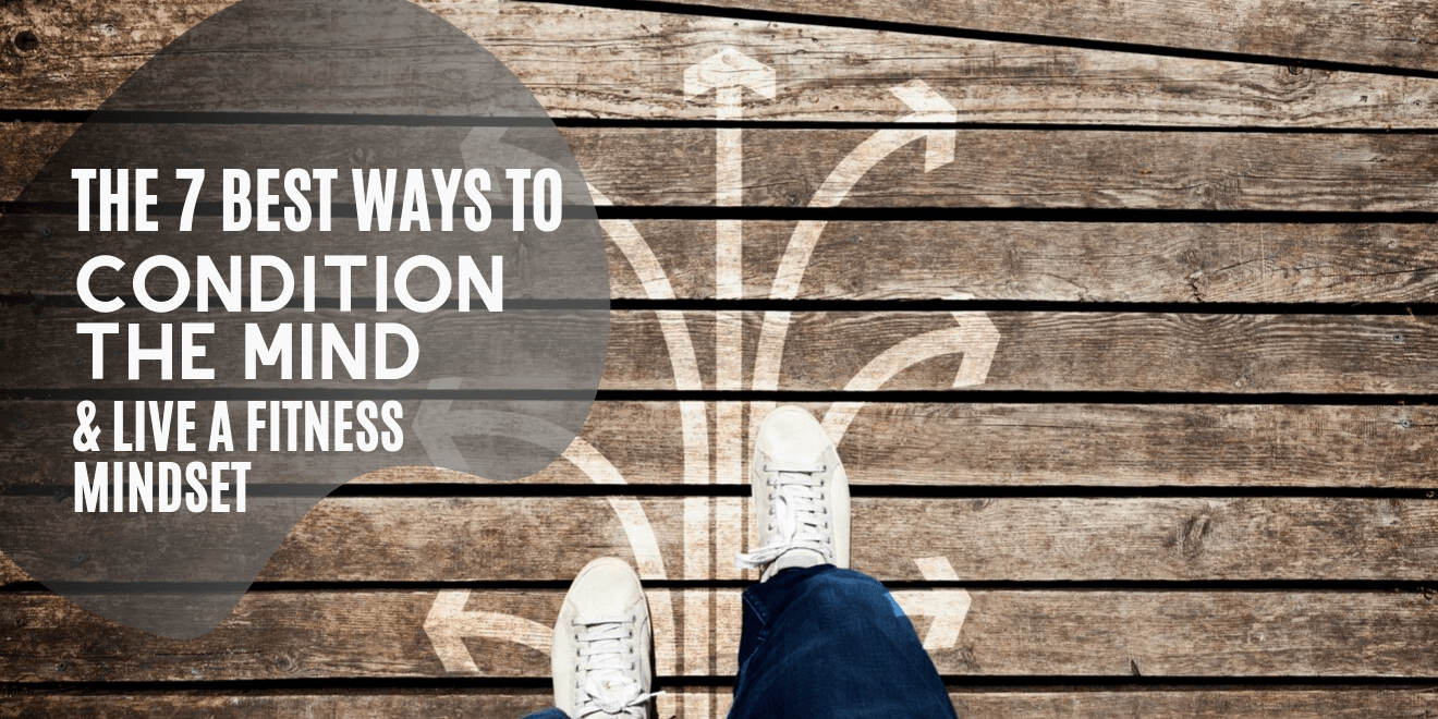 Best Ways to Condition the Mind and Live a Fitness Mindset