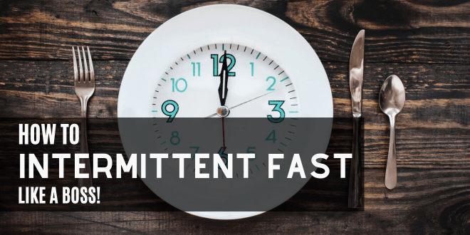 How to Intermittent Fast like a Boss
