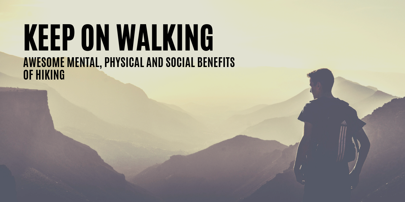 Awesome Mental, Physical and Social Benefits of Hiking
