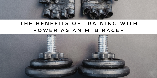The Benefits of Training with Power as an MTB Racer