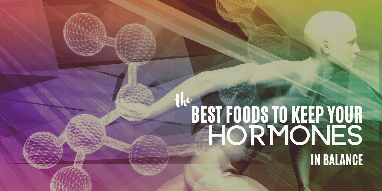 The Best Foods to Keep Your Hormones in Balance