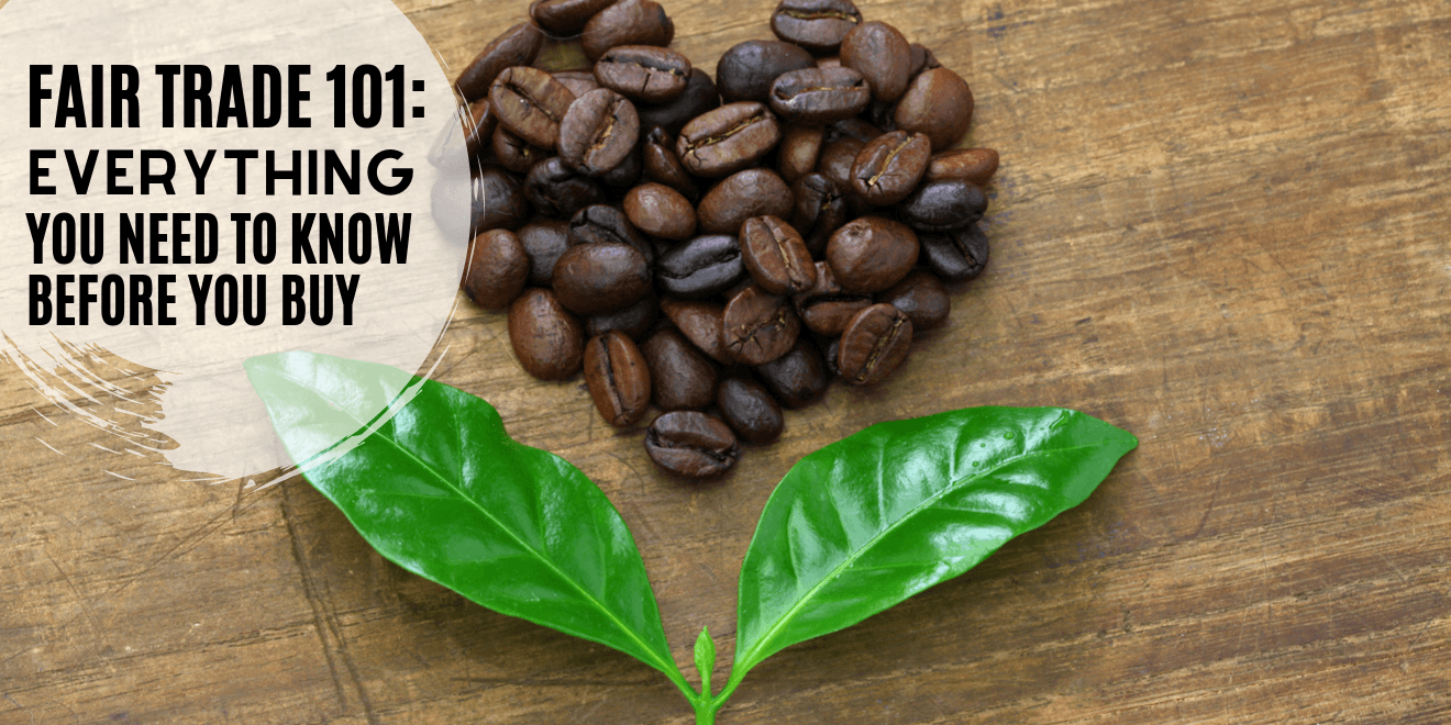 Fair trade 101 everything you need to know before you buy