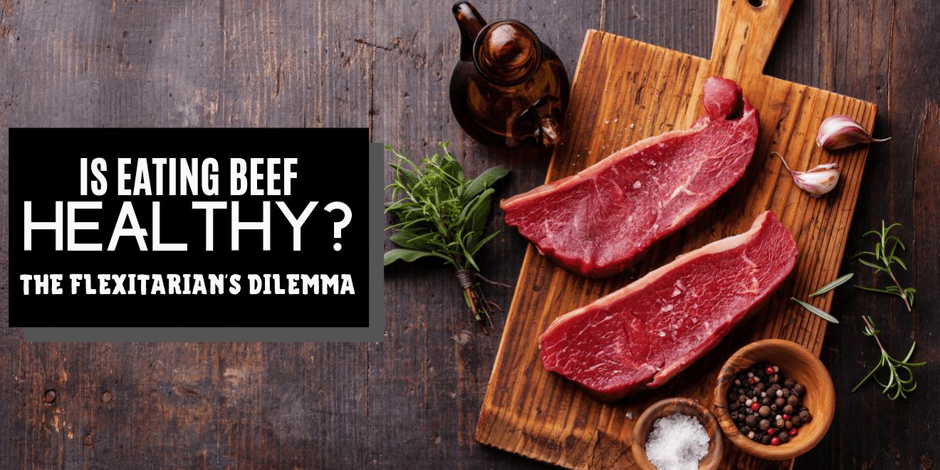 Is Eating Beef Healthy - Flexitarian Dilemma
