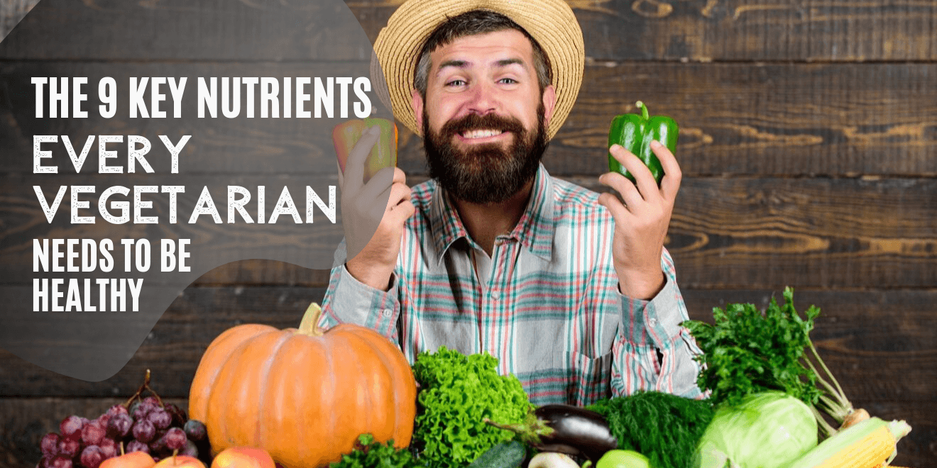The 9 Key Nutrients Every Vegetarian Needs to be Healthy