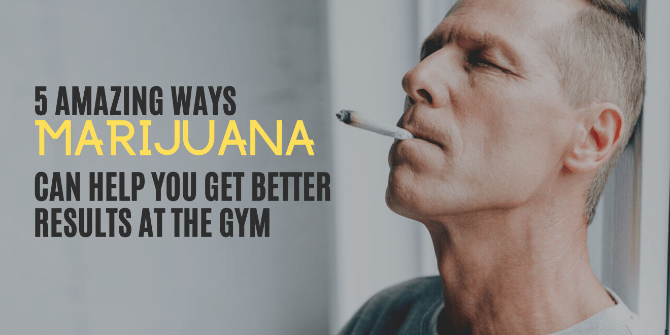 5 Amazing Ways Marijuana Can Help You Get Better Results in the Gym