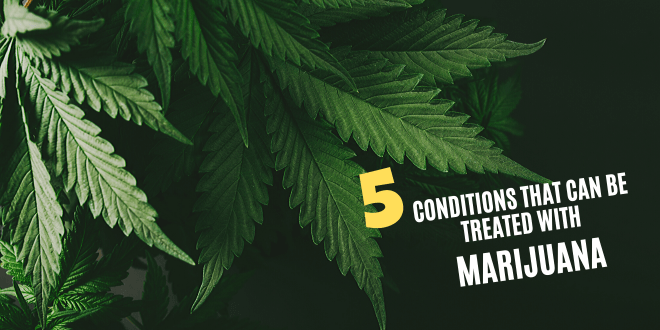 5 Conditions that Can Be Treated with Marijuana