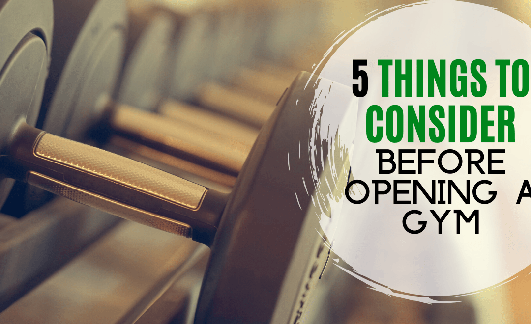 5 Things to Consider Before Opening A Fitness Center