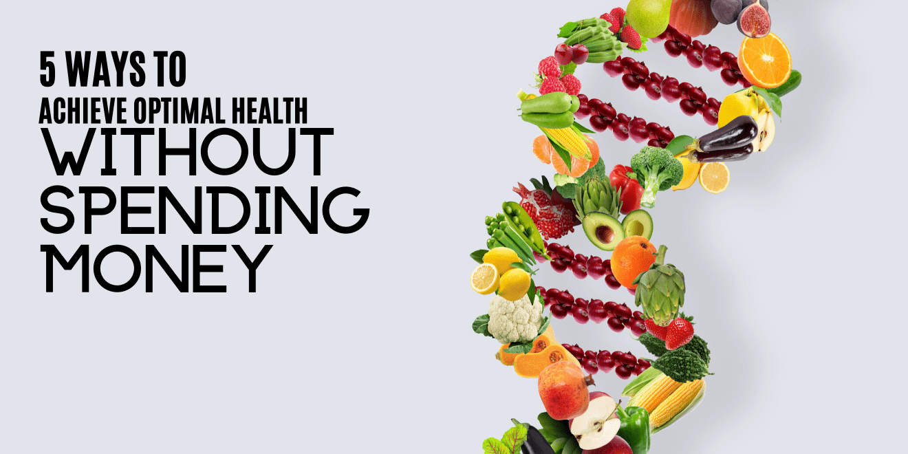 5 Ways to Achieve Optimal Health Without Spending Much