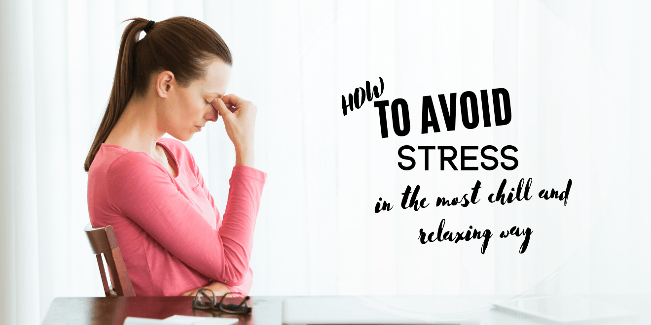 Avoiding Stress in the Most Chill and Relax Way