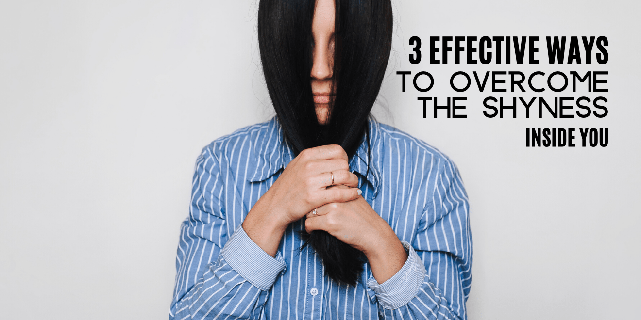 Effective Ways To Overcome That Shyness Inside You