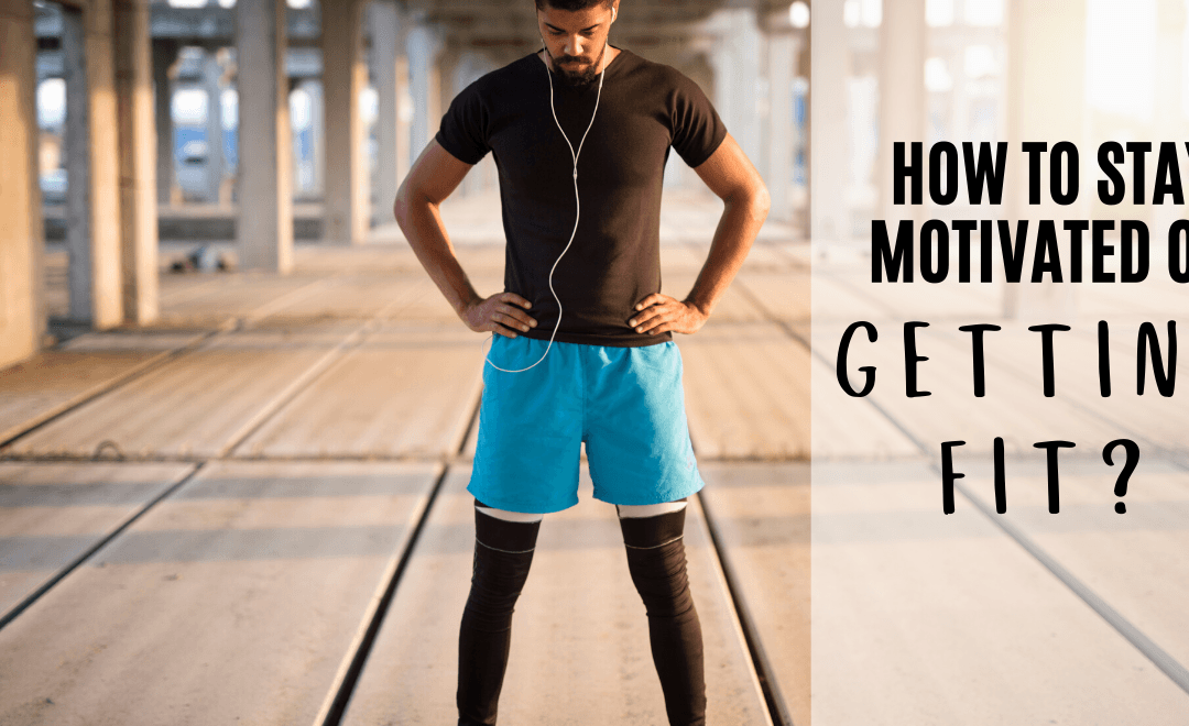 How to Stay Motivated on Getting Fit?