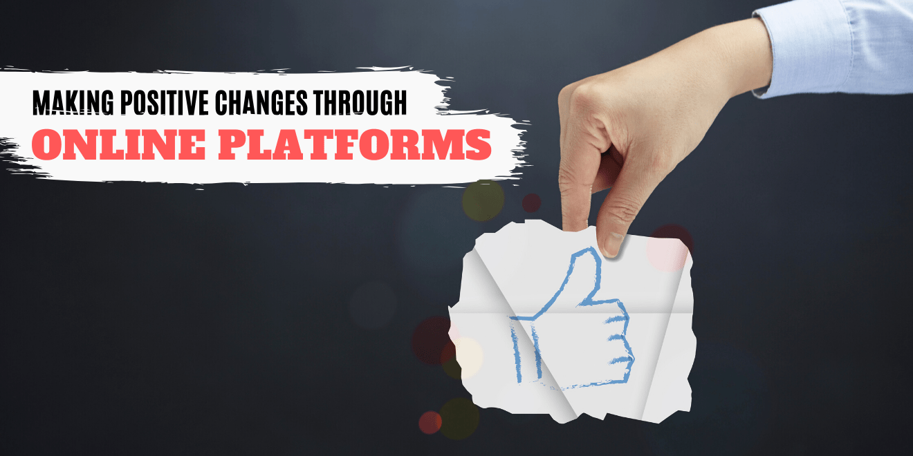 Making Positive Changes Through Online Platforms