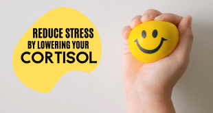 Reduce Stress by Lowering your Cortisol