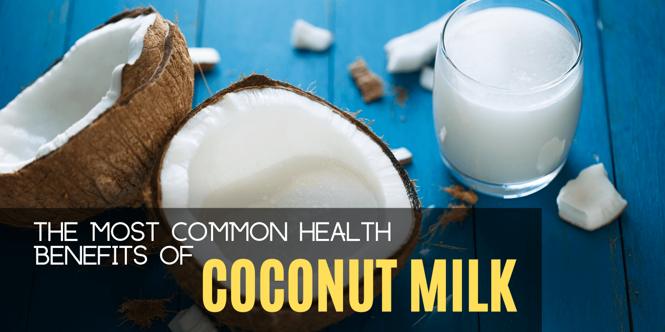 The Most Common Health Benefits of Coconut Milk