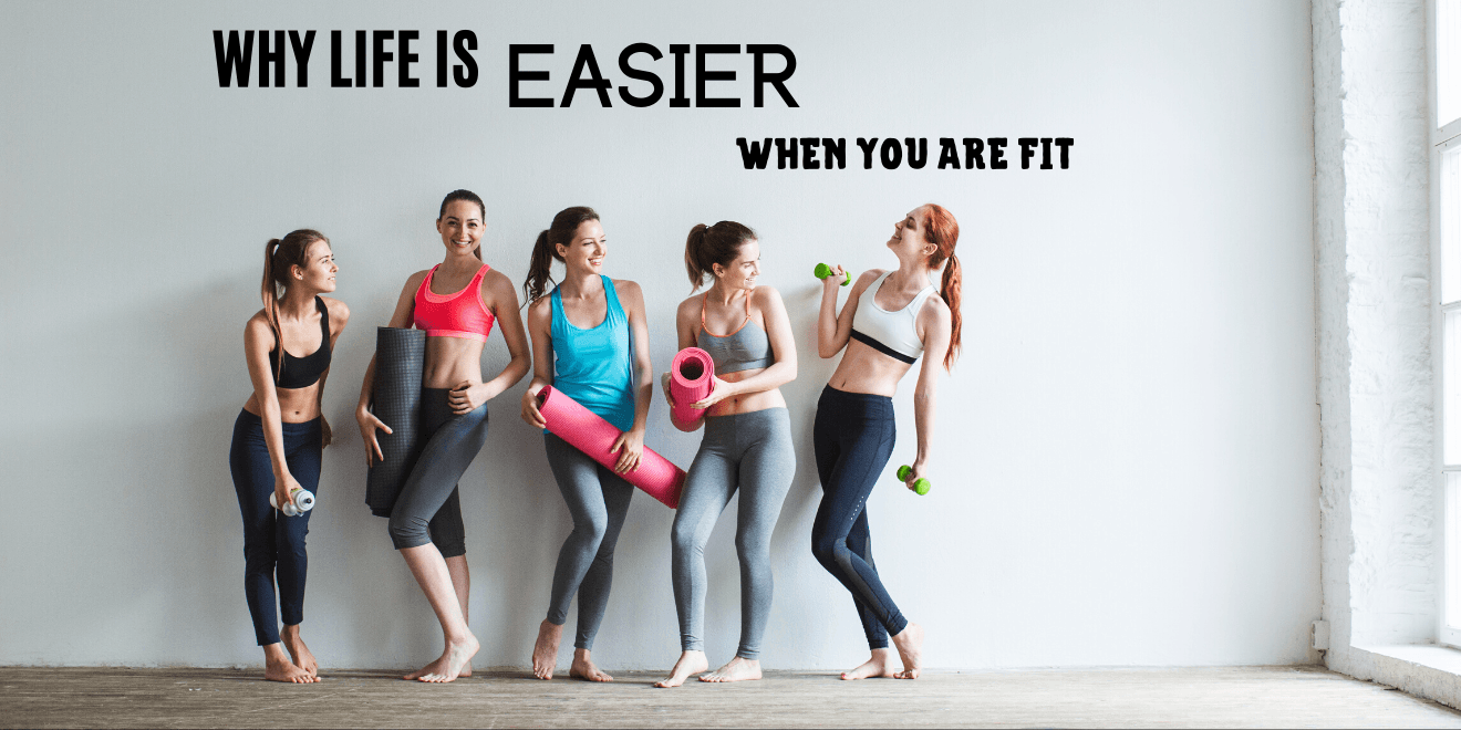 Why Life is Way Easier When You Are Fit