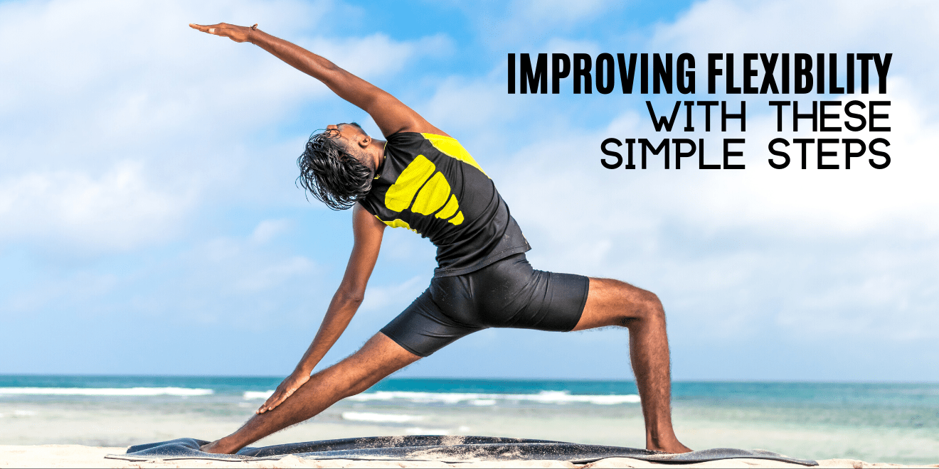 Improving Your Flexibility with These Simple Steps