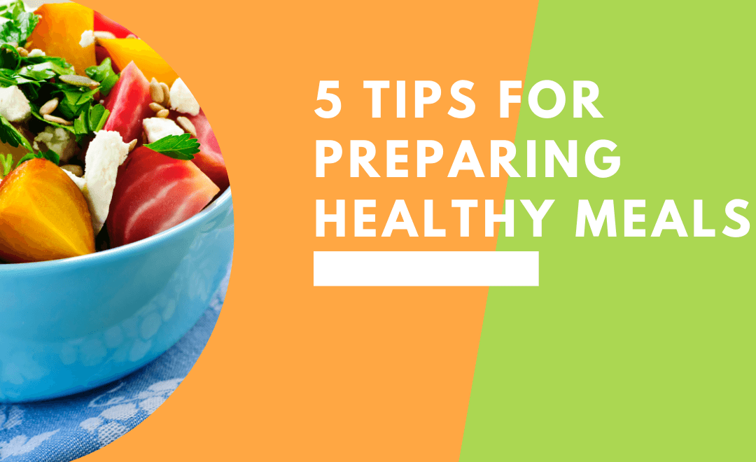 5 Quick and Easy Tips for Preparing Healthy Meals