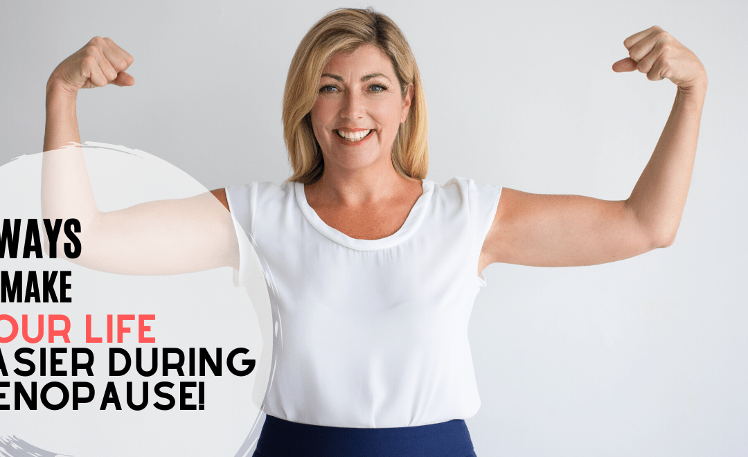 5 Ways to Make Your Life Easier During Menopause