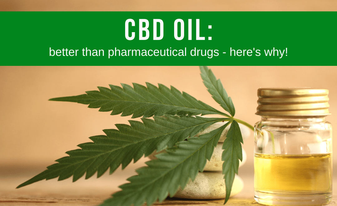 How CBD Oil is Healthier than Pharmaceutical Drugs (what you need to know)