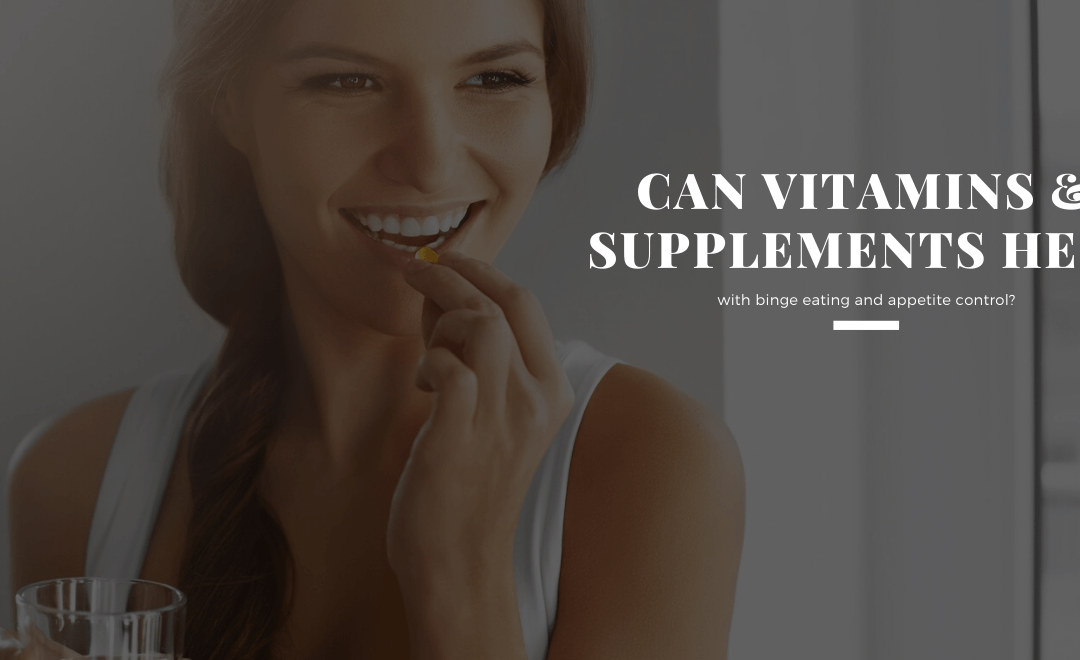 How to Prevent Binging with Supplements and Vitamins